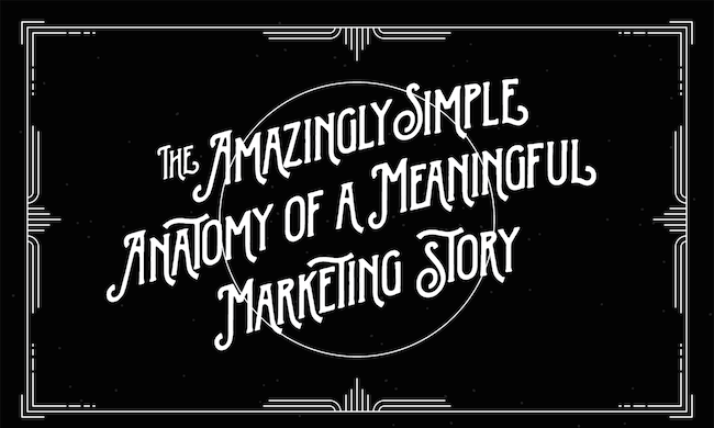 title card: The Amazingly Simple Anatomy of a Meaningful Marketing Story