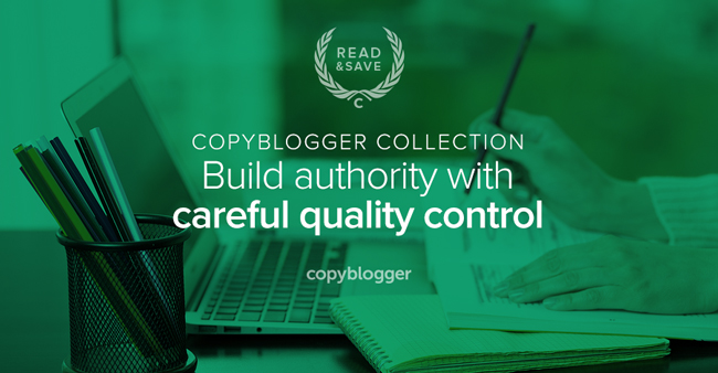 Copyblogger Collection - build authority with careful quality control